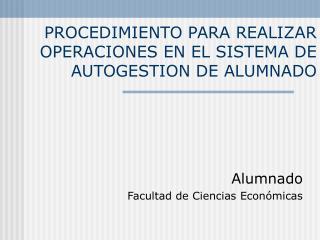 PROCEDIMIENTO PARA REALIZAR OPERACIONES EN EL SISTEMA DE AUTOGESTION DE ALUMNADO