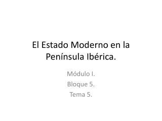 El Estado Moderno en la Península Ibérica.