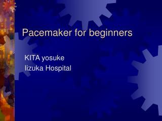 Pacemaker for beginners KITA yosuke
