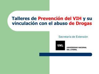 Talleres de  Prevención del VIH  y su vinculación con el abuso  de Drogas