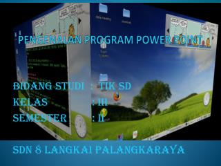 PENGENALAN PROGRAM POWER POINT