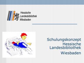 Schulungskonzept  Hessische Landesbibliothek Wiesbaden