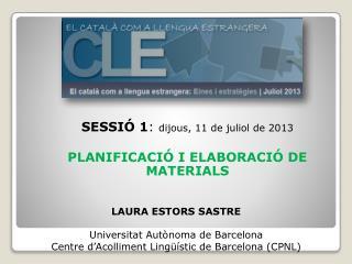 SESSIÓ 1 :  dijous, 11 de juliol de 2013 PLANIFICACIÓ I ELABORACIÓ DE MATERIALS
