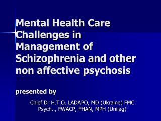Chief Dr H.T.O. LADAPO, MD (Ukraine) FMC Psych.., FWACP, FHAN, MPH ( Unilag )