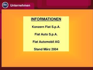 INFORMATIONEN Konzern Fiat S.p.A.  Fiat Auto S.p.A. Fiat Automobil AG Stand März 2004