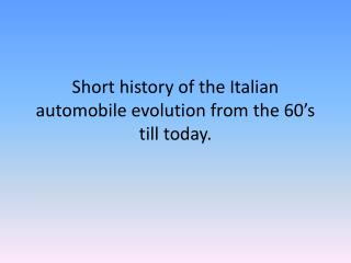 Short  history of  the  Italian  automobile  evolution from the 60's  till today .