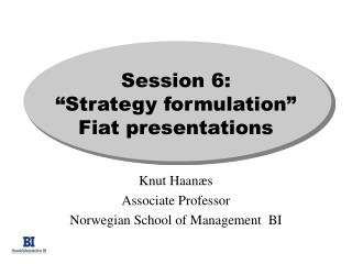 "Session 6: ""Strategy formulation"" Fiat presentations"