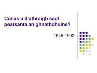 Conas a d'athraigh saol pearsanta an ghnáthdhuine?