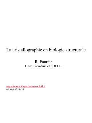 La cristallographie en biologie structurale                             R. Fourme