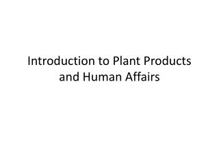 Introduction to Plant Products and Human Affairs