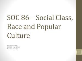 SOC 86 – Social  Class, Race  and Popular Culture