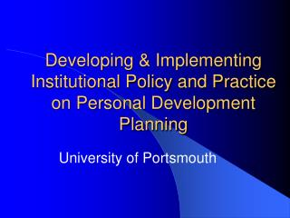 Developing & Implementing Institutional Policy and Practice on Personal Development Planning