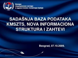 SADAŠNJA BAZA PODATAKA KMSZTS, NOVA INFORMACIONA STRUKTURA I ZAHTEVI Beograd,  07.10.2009.