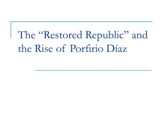 The �Restored Republic� and the Rise of Porfirio D�az