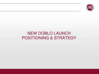 NEW DOBLO LAUNCH POSITIONING & STRATEGY