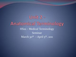 Unit 2 - Anatomical Terminology