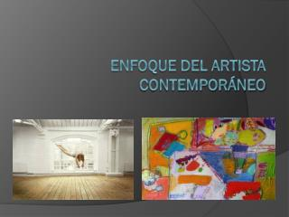 Enfoque del artista contempor�neo