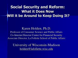 Social Security and Reform:  What it Does Now   Will it be Around to Keep Doing It?