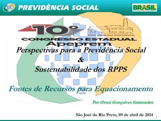 Perspectivas para a Previdência Social  &  Sustentabilidade dos RPPS