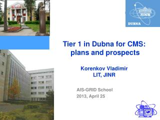 Tier 1 in Dubna for CMS:  plans and prospects Korenkov Vladimir  LIT, JINR