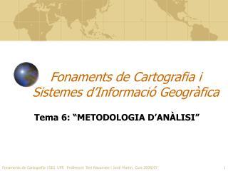 Fonaments de Cartografia i     Sistemes d'Informació Geogràfica