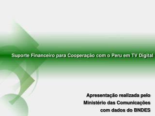 Suporte Financeiro para Cooperação com o Peru em TV Digital