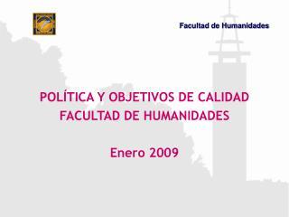 POLÍTICA Y OBJETIVOS DE CALIDAD  FACULTAD DE HUMANIDADES Enero 2009