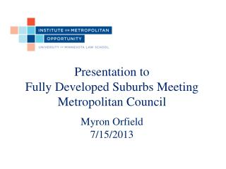 Presentation to Fully Developed Suburbs Meeting Metropolitan Council Myron  Orfield 7/15/2013