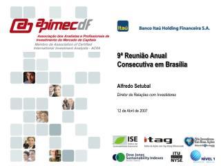 9ª Reunião Anual  Consecutiva em Brasília Alfredo Setubal Diretor de Relações com Investidores