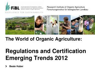 The World of Organic Agriculture: Regulations and Certification Emerging Trends 2012