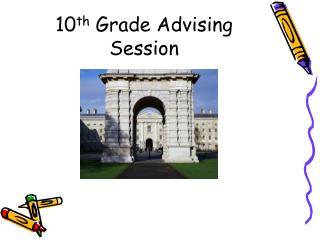 10 th  Grade Advising Session