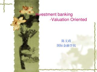 Investment banking                                 -Valuation Oriented