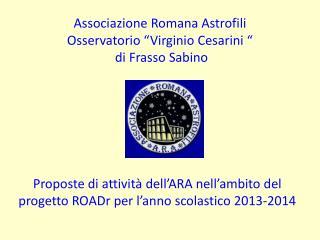 """Associazione Romana Astrofili Osservatorio """"Virginio Cesarini """"  di Frasso Sabino"""
