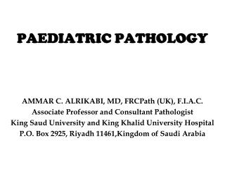 PAEDIATRIC PATHOLOGY AMMAR C. ALRIKABI, MD, FRCPath (UK), F.I.A.C.