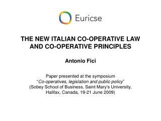 THE NEW ITALIAN CO-OPERATIVE LAW  AND CO-OPERATIVE PRINCIPLES Antonio Fici