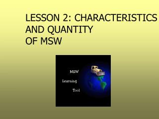 LESSON 2: CHARACTERISTICS AND QUANTITY  OF MSW