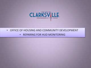 OFFICE OF HOUSING AND COMMUNITY DEVELOPMENT REPARING FOR HUD MONITORING