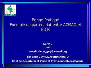 Bonne Pratique  Exemple de partenariat entre ACMAD et FICR