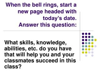 When the bell rings, start a new page headed with today's date. Answer this question: