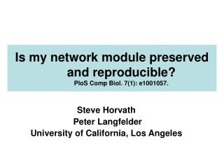 Is my network module preserved and reproducible PloS Comp Biol. 71: e1001057.