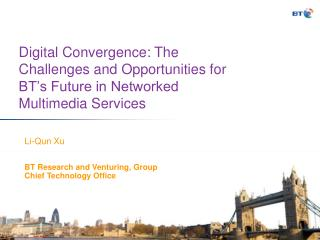 Digital Convergence: The Challenges and Opportunities for BT s Future in Networked Multimedia Services