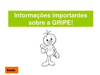 Informações importantes sobre a GRIPE!