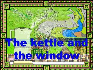 The kettle and the window