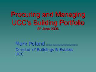 Procuring and Managing UCC's Building Portfolio 8 th  June 2006