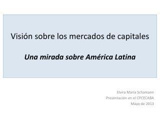Visión sobre los mercados de capitales Una mirada sobre América Latina