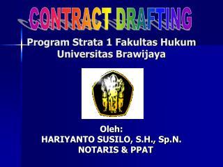 Program Strata 1 Fakultas Hukum Universitas Brawijaya  Oleh:  HARIYANTO SUSILO, S.H., Sp.N.