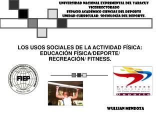 LOS USOS SOCIALES DE LA ACTIVIDAD FÍSICA: EDUCACIÓN FÍSICA / DEPORTE / RECREACIÓN / FITNESS.