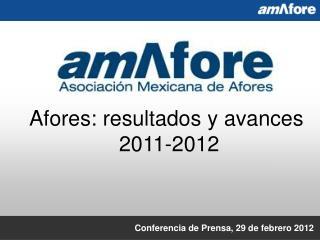 Afores: resultados y avances  2011-2012