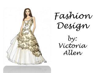 Fashion Design by: Victoria Allen