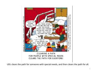 UDL clears the path for someone with special needs, and then clears the path for all.